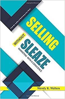 Selling Without Sleaze: Marketing With A Conscience