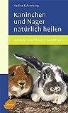Kaninchen und Nager natürlich heilen (Veterinärmedizin)