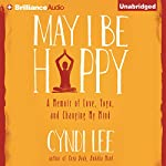 May I Be Happy: A Memoir of Love, Yoga, and Changing My Mind | Cyndi Lee
