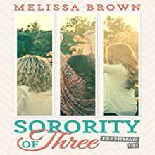 Sorority of Three: Freshman 101 Audiobook by Melissa Brown Narrated by Madeline Starr