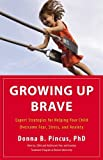 img - for Growing Up Brave: Expert Strategies for Helping Your Child Overcome Fear, Stress, and Anxiety book / textbook / text book