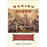 Waking Giant: America in the Age of Jackson (American History) ~ David S. Reynolds