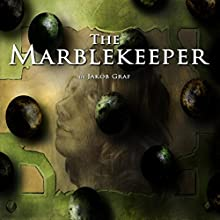 The Marblekeeper (       UNABRIDGED) by Jakob Graf Narrated by Jakob Graf