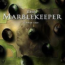 The Marblekeeper (       UNABRIDGED) by Jakob Graf Narrated by Jakob Graf