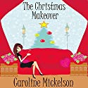 The Christmas Makeover Audiobook by Caroline Mickelson Narrated by Carly Robins