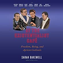 At the Existentialist Café: Freedom, Being, and Apricot Cocktails Audiobook by Sarah Bakewell Narrated by To Be Announced
