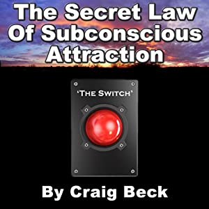 The Switch: The Secret Law of Subconscious Attraction | [Craig Beck]