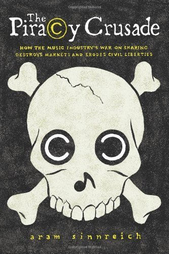 The Piracy Crusade: How the Music Industry's War on Sharing Destroys Markets and Erodes Civil Liberties (Science/Technology/Culture) by Sinnreich, Aram (2013) Paperback PDF