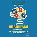 Brainhack: Tips and Tricks to Unleash Your Brain's Full Potential   Neil Pavitt