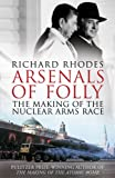 Arsenals of Folly: The Making of the Nuclear Arms Race [ARSENALS OF FOLLY]