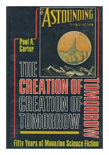 The Creation of Tomorrow: Fifty Years of Magazine Science Fiction, Carter, Paul Allen