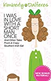 I Was In Love With a Short Man Once And Other Tales From a Crazy Southern Irish Gal