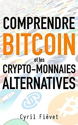 Comprendre Bitcoin et les crypto-monnaies alternatives de Cyril Fiévet