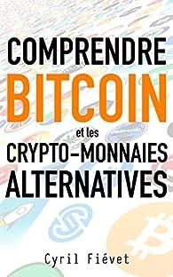 Comprendre Bitcoin et les crypto-monnaies alternatives par Cyril Fiévet