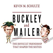 Buckley and Mailer: The Difficult Friendship That Shaped the Sixties (       UNABRIDGED) by Kevin Schultz Narrated by Peter Berkrot