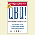 QBQ! The Question Behind the Question: What to Really Ask Yourself to Eliminate Blame | John G. Miller