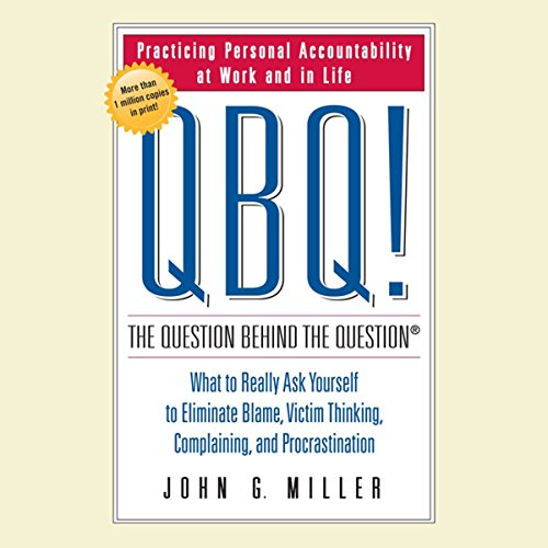 Download QBQ! The Question Behind the Question: What to Really Ask Yourself to Eliminate Blame