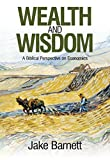 Wealth and Wisdom: A Biblical Perspective on Economics