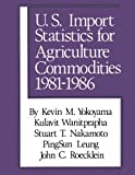img - for U.S. Import Statistics for Agricultural Commodities: (1981-1986) book / textbook / text book