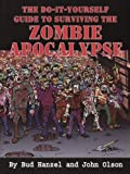 The Do-it-Yourself Guide to Surviving the Zombie Apocalypse (Diy Guide to Surviving the Zombie Apocalypse)