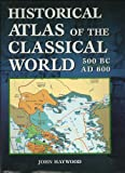 Historical Atlas of the Classical World 500 BC - AD 600 (076071973X) by John Haywood