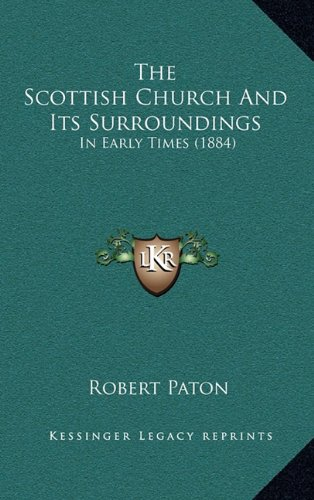 The Scottish Church and Its Surroundings: In Early Times (1884)