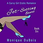 Jet-Setting Escort:: A Curvy Girl Erotic Romance (Book 6) | Monique DuBois