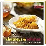 Chutneys & Relishes: Raffinierte Genüsse und aromatische Geschenke aus der Küche (Genuss im Quadrat)
