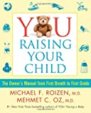 YOU: Raising Your Child: The Owner's Manual from First Breath to First Grade (1439109486) by Roizen, Michael F.