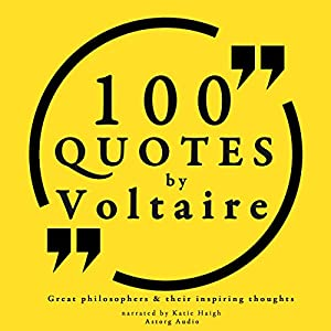 100 Quotes by Voltaire (Great Philosophers and Their Inspiring Thoughts) Audiobook