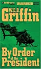 By Order of the President (Presidential Agent Series) Unabridged edition by Griffin, W.E.B. published by Brilliance Audio Unabridged (2004) [Audio Cassette]