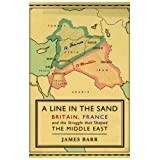 A Line in the Sand: Britain, France and the Struggle That Shaped the Middle Eastby James Barr