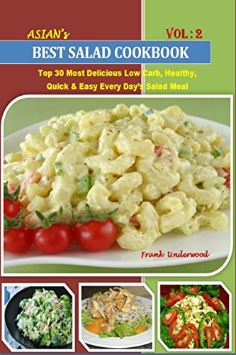 Salad Recipes Cookbook: Top 30 Most Delicious Low Carb, Healthy, Quick & Easy Every Day's Salad Meal For Every Member Of The Family – Nutrition Facts Along With Food Images