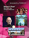 Disney's Pixar: How Steve Jobs Changed Hollywood (Wizards of Technology)