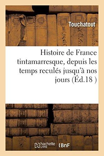 Histoire de France Tintamarresque, Depuis Les Temps Reculés Jusquà Nos Jours  [Touchatout] (Tapa Blanda)