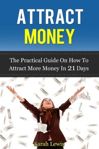 Attract Money. NEW and REVISED Version of The practical guide on how to attract more money in 21 days. (Practical guide to money making, money management ... Joe Vitale, T.Harv Ecker, Robert Kiyosaki,) PDF