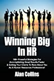 Winning Big In HR: 100+ Powerful Strategies For Accomplishing Great Results Faster & Getting Your Clients To Rave About You As A Human Resources Professional!
