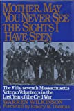 Mother, May You Never See the Sights I Have Seen: The Fifty-Seventh Massachusetts Veteran Volunteers in the Army of the Potomac, 1864-1865