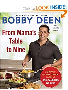 From Mama's Table to Mine: Everybody's Favorite Comfort Foods at 350 Calories or Less [Paperback] — by Bobby Deen (Author), Melissa Clark (Author)