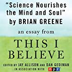 Science Nourishes the Mind and Soul: A 'This I Believe' Essay | Brian Greene