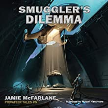 Smuggler's Dilemma: Privateer Tales, Book 5 Audiobook by Jamie McFarlane Narrated by Mikael Naramore