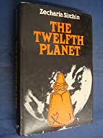 Twelfth Planet: The First Book of the Earth Chronicles