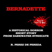 Bernadette: A Historical Horror Short Story Audiobook by Ramiro Perez de Pereda Narrated by Wyatt S. Gray