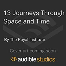 13 Journeys Through Space and Time: Christmas Lectures from the Royal Institution Audiobook by  The Royal Institute Narrated by To Be Announced
