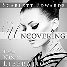 Uncovering You 9: Liberation (       UNABRIDGED) by Scarlett Edwards Narrated by Amy Johnson