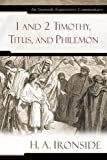 1 and 2 Timothy, Titus, and Philemon (Ironside Expository Commentaries) (0825429226) by Ironside, H. A.