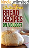 Gluten Free Bread Recipes: An Guide To An Healthy Natural Diet (English Edition)
