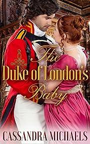 HISTORICAL ROMANCE: Regency Romance: The Duke of London's Baby (Duke Military Secret Baby Romance) (19th Century Victorian Romance Short Stories)