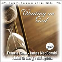 Waiting on God: Today's Best Teachers of the Bible, Volume 1  by Francis Chan, James MacDonald, John Ortberg, Bill Hybels Narrated by Francis Chan, James MacDonald, John Ortberg, Bill Hybels
