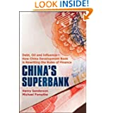 China's Superbank: Debt, Oil and Influence - How China Development Bank is Rewriting the Rules of Finance (Bloomberg...